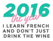 2016 The Year I Learn French & Don't Just Drink The Wine