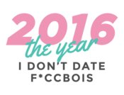 2016 The Year I Don't Date F*ccboi's