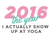 2016 The Year I Actually Show Up At Yoga