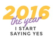 2016 The Year I Start Saying Yes