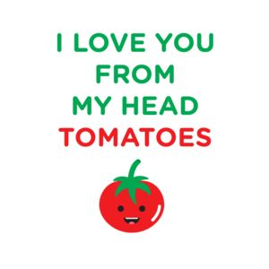 LOVE YOU FROM MY HEAD TOMATOES Thumbnail