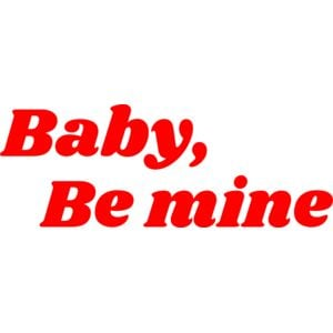 Baby, be mine Thumbnail